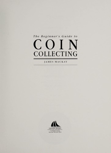 Beginner's Guide to Coin Collecting by James MacKay
