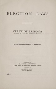 Cover of: Election laws, state of Arizona (chapter 89, Laws 1913, 3rd special session) | Arizona