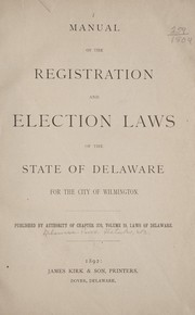 Cover of: Manual of the registration and election laws of the state of Delaware for the city of Wilmington | Delaware