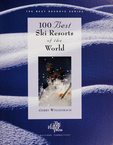 100 best ski resorts of the world by Gerry Wingenbach