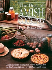 Cover of: The best of Amish cooking: traditional and contemporary recipes adapted from the kitchens and pantries of old order Amish cooks