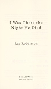 Cover of: I was there the night he died | Ray Robertson