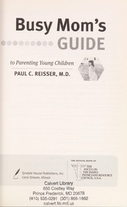 Cover of: Busy mom's guide to parenting young children | Paul C. Reisser