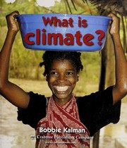 Cover of: What is climate? | Bobbie Kalman