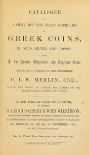 Catalogue of a small but very select assemblage of Greek coins, ... also a few ancient sling-bolts, and engraved gems, collected in Greece by the proprietor C.L.W. Merlin, Esq., ..., member of the Archaeological Society of Athens ...