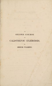 Cover of: A second course of callisthenic exercises; with a course of private gymnastics for gentlemen; accompanied with a few observations on the utility of exercise | Voarino Signor