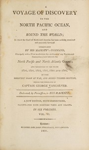 Cover of: A voyage of discovery to the north Pacific Ocean, and round the world; in which the coast of north-west America has been carefully examined and accurately surveyed. Undertaken by His Majesty's command principally with a view to ascertain the existence of any navigable communication between the north Pacific and north Atlantic Oceans; and performed in the years 1790, 1791, 1792, 1793, 1794 and 1795. In the Discovery sloop of war, and armed tender Chatham, under the command of Captain George Vancouver ...