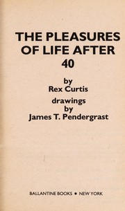 Cover of: The Pleasures of Life After 40 | Rex Curtis