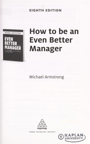 Cover of: How to be an even better manager | Michael Armstrong