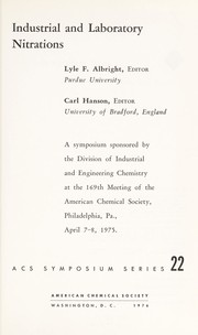 Cover of: Industrial and laboratory nitrations | sponsored by the Division of Industrial and Engineering Chemistry at the 169th meeting of the American Chemical Society, Philadelphia, Pa., April 7-8, 1975 ; Lyle F. Albright, ed., Carl Hanson, ed.
