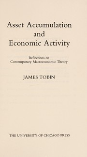Cover of: Asset accumulation and economic activity | Tobin, James