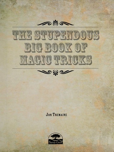 The stupendous big book of magic tricks by Jon Tremaine