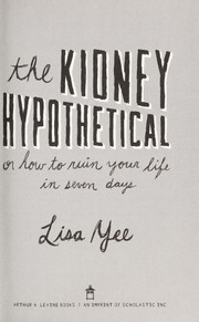 Cover of: The kidney hypothetical, or, how to ruin your life in seven days