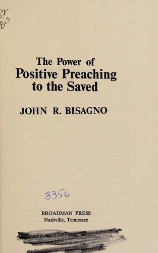 The power of positive preaching to the saved by John R. Bisagno