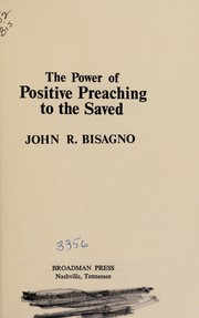 Cover of: The power of positive preaching to the saved | John R. Bisagno
