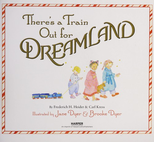 There's a train out for dreamland by Frederich H. Heider