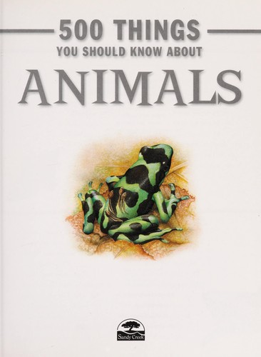 500 things you should know about animals by Jinny Johnson, Ann Kay, Steve Parker
