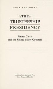 Cover of: The trusteeship presidency: Jimmy Carter and the United States Congress