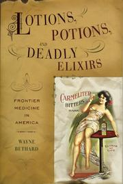 Lotions, potions, and deadly elixirs by Wayne Bethard