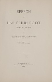 Cover of: Speech of Hon. Elihu Root, Secretary of War, at Cooper Union, New York, October 30, 1902