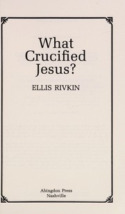 Cover of: What crucified Jesus? | Ellis Rivkin