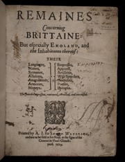 Cover of: Remaines concerning Brittaine: but especially England, and the inhabitants thereof. Their languages, names, syrnames, allusions, anagrammes, armories, moneys. Empresses, apparell, artillerie, wise speeches, prouerbes, poesies, epitaphs
