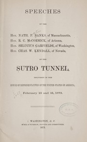 Cover of: Speeches of the Hon. Nath. P. Banks ... R. C. McCormick ... Selucius Garfielde ... Chas. W. Kendall ... on the Sutro tunnel ... in the House of representatives ... Feb. 13 and 21, 1873