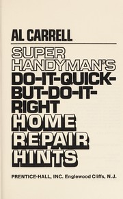 Cover of: Super handyman's do-it-quick but do-it-right home repair hints | Al Carrell