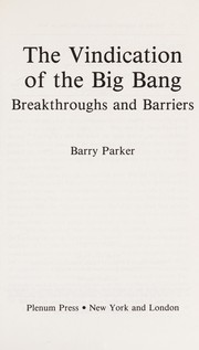 Cover of: The vindication of the big bang | Barry R. Parker