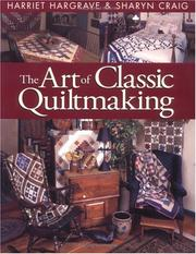 The Art of Classic Quiltmaking by Sharyn Squier Craig