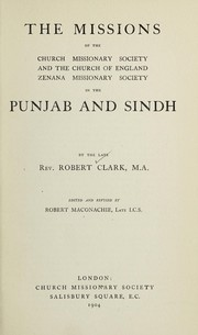 Cover of: The missions of the Church Missionary Society and the Church of England Zenana Missionary Society in the Punjab and Sindh | Robert Clark
