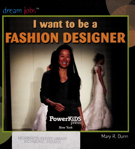I want to be a fashion designer by Mary R. Dunn