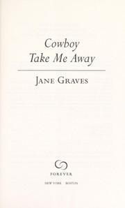 Cover of: Cowboy take me away | Jane Graves