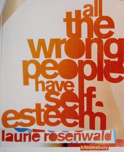 Cover of: All the wrong people have self esteem | Laurie Rosenwald