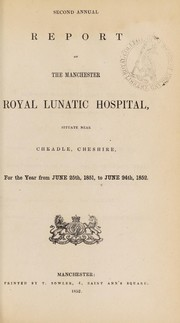 Cover of: Second annual report of the Manchester Royal Lunatic Hospital, situate near Cheadle, Cheshire, for the year from June 25th, 1851, to June 24th, 1852 | Manchester Royal Lunatic Hospital