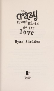 Cover of: The crazy things girls do for love | Dyan Sheldon