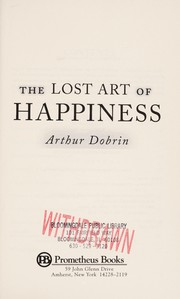 Cover of: The lost art of happiness | Arthur Dobrin