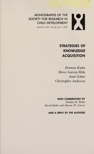 Strategies of knowledge acquisitions by Deanna Kuhn ... [et al.] ; with commentary by Sheldon H. White, David Klahr, and Sharon M. Carver reply by the authors.