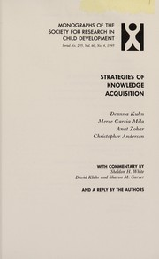 Cover of: Strategies of knowledge acquisitions | Deanna Kuhn ... [et al.] ; with commentary by Sheldon H. White, David Klahr, and Sharon M. Carver reply by the authors.