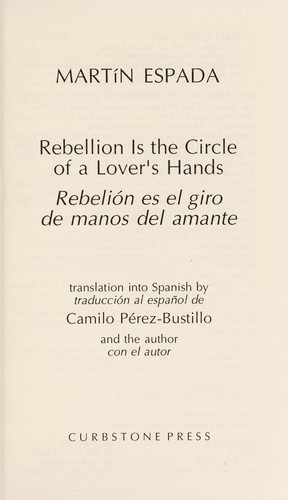 Rebellion is the circle of a lover's hands = by Martín Espada
