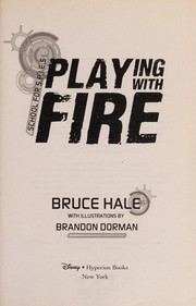 Cover of: Playing with fire | Bruce Hale