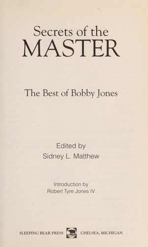 Secrets of the master by edited by Sidney L. Matthew ; introduction by Robert Tyre Jones IV.