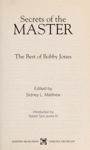 Cover of: Secrets of the master | edited by Sidney L. Matthew ; introduction by Robert Tyre Jones IV.