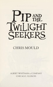 Cover of: Pip and the twilight seekers | Chris Mould