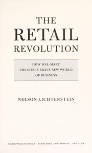 Cover of: The retail revolution: how Wal-Mart remade American business, transformed the global economy, and put politics in every store