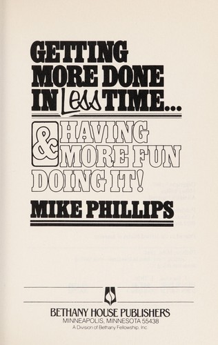 Getting more done in less time-- & having more fun doing it! by Michael R. Phillips
