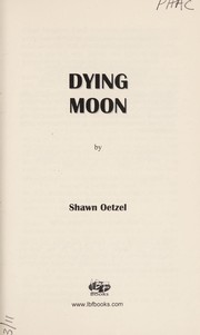 Cover of: Dying moon | Shawn Oetzel