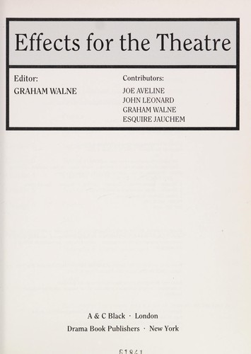 Effects for the theatre by editor, Graham Walne ; contributors, Joe Aveline ... [et al.].