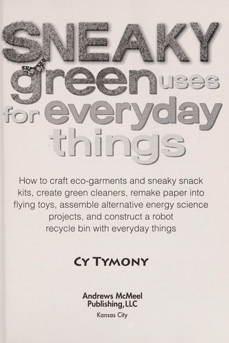 Sneaky green uses for everyday things by Cy Tymony