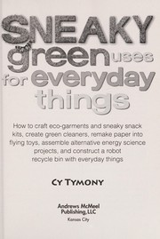 Cover of: Sneaky green uses for everyday things | Cy Tymony